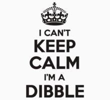 I cant keep calm Im a DIBBLE by icant