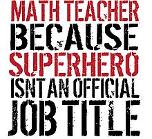 Funny 'Math Teacher Because Superhero Isn't an official Job Title' T-Shirt Photographic Print