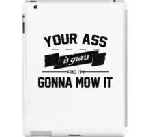 Your Ass is Grass iPad Case/Skin