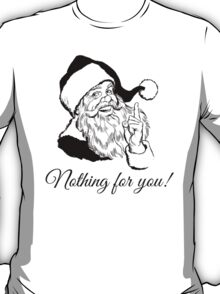 Santa says Nothing for you! T-Shirt