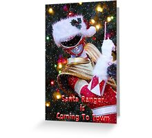 Santa Ranger Is Coming To Town Greeting Card