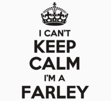 I cant keep calm Im a FARLEY by icant