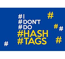 #I #don't #do #hashtags Photographic Print