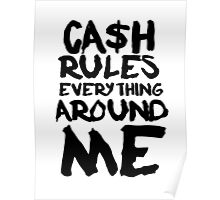 CASH RULES EVERYTHING AROUND ME Poster
