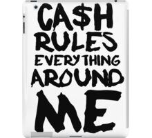 CASH RULES EVERYTHING AROUND ME iPad Case/Skin