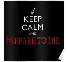Keep Calm And Prepare To Die  Poster
