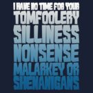 I have no time for your tomfoolery, silliness, nonsense, malarkey or shenanigans by digerati