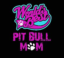Worlds Best Pit Bull Mom by kingoftshirts