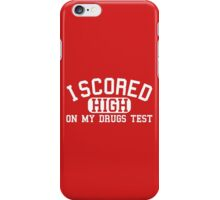 I Scored High On My Drugs Test iPhone Case/Skin