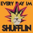 Everyday I'm Shufflin by tomatosoupcan