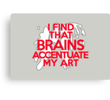 I find that brains accentuate my outfit Canvas Print