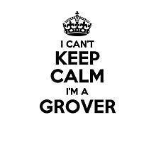 I cant keep calm Im a GROVER Photographic Print