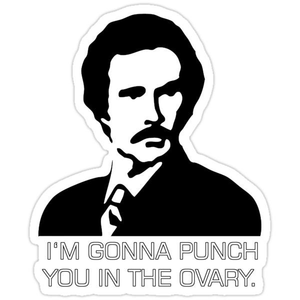 "Ron Burgundy - ""I'm gonna punch you in the ovary"" by nickwho"