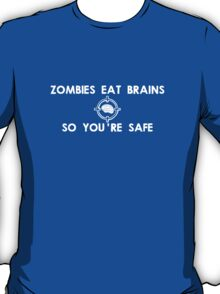Zombies Eat Brains... So You Are Safe T-Shirt