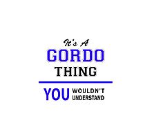 It's a GORDO thing, you wouldn't understand !! by thenamer