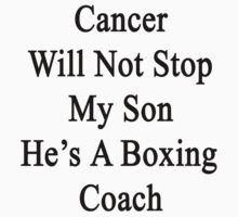 Cancer Will Not Stop My Son He's A Boxing Coach  by supernova23