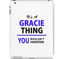 It's a GRACIE thing, you wouldn't understand !! iPad Case/Skin