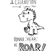 I am a Champion Dinosaur Awesomeness by Citysam522
