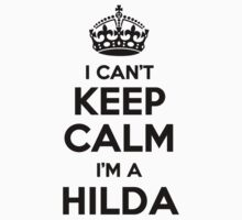 I cant keep calm Im a HILDA by icant