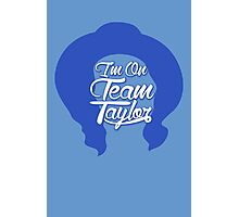 I'm On Team Taylor Shirt - Taylor John Williams Photographic Print