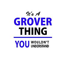 It's a GROVER thing, you wouldn't understand !! Photographic Print