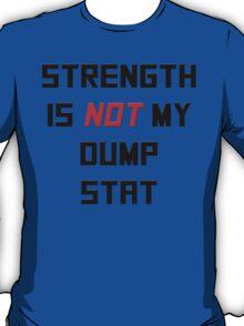 Strength is NOT my dump stat T-Shirt