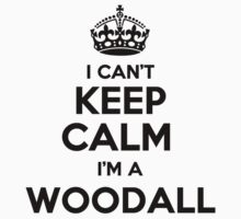 I cant keep calm Im a WOODALL by icant