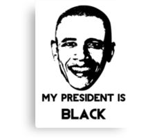 My President is BLACK Canvas Print