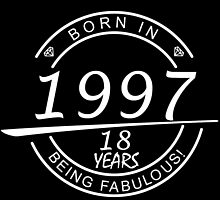 born in 1997... 18 years being fabulous! by birthdaytees