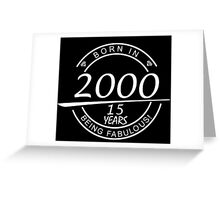 born in 2000... 15 years being fabulous! Greeting Card