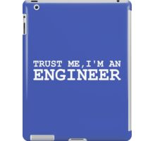 Trust Me, I'm an Engineer iPad Case/Skin