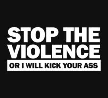 Stop the Violence... (white print) by rudeboyskunk