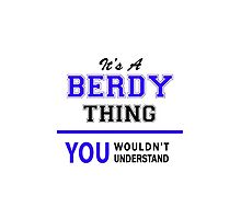 It's a BERDY thing, you wouldn't understand !! by yourname