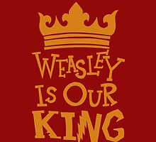 Weasley Is Our King  by goodgonegirl