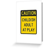 Caution Childish Adult at Play Greeting Card