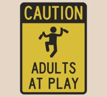 Caution Adults at Play by TheShirtYurt