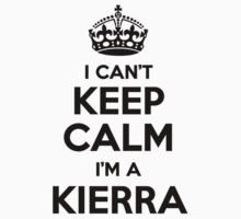 I cant keep calm Im a KIERRA by icant