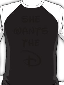 She wants the D (Disney inspired) Bachelor or Bachelorette shirt T-Shirt