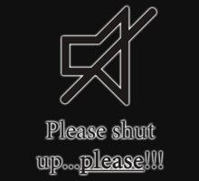 Please shut up...PLEASE! by Ryan Houston