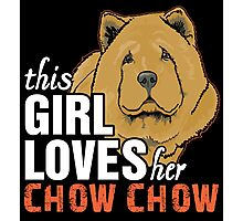 This Girl Loves Her Chow Chow Photographic Print