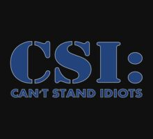 CSI: Can't Stand Idiots by traptgas