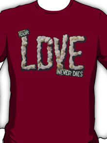 Our Love Never Dies T-Shirt