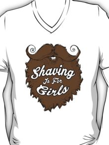 Shaving Is For Girls T-Shirt