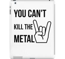 You cannot kill the metal. iPad Case/Skin