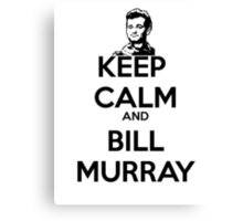 Keep Calm and Bill Murray Canvas Print