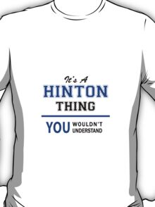 It's a HINTON thing, you wouldn't understand !! T-Shirt