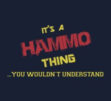 It's a HAMMO thing, you wouldn't understand !! by itsmine