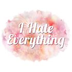 I Hate Everything by MACamacho