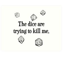 The Dice are Trying to Kill Me Art Print