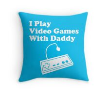 I Play Video Games With Daddy Throw Pillow